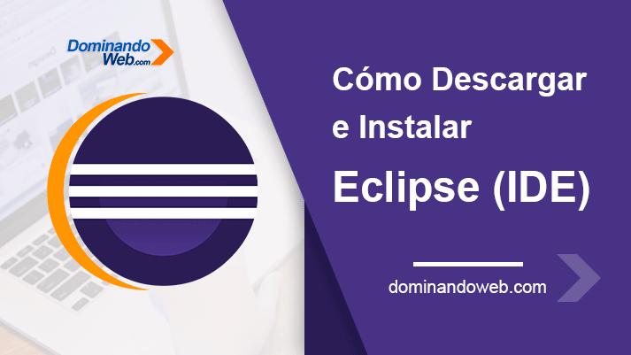 Cómo Descargar e Instalar Eclipse IDE