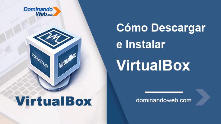 Cómo Descargar e Instalar VirtualBox Actualizado